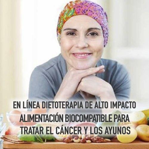 DIETOTERAPIA DE ALTO IMPACTO ALIMENTACIÓN BIOCOMPATIBLE PARA TRATAR EL CÁNCER Y LOS AYUNOS.