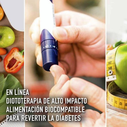 DIETOTERAPIA DE ALTO IMPACTO ALIMENTACIÓN BIOCOMPATIBLE PARA REVERTIR LA DIABETES
