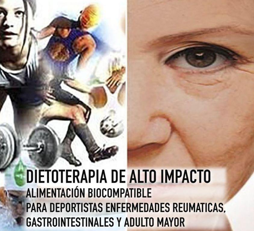DIETOTERAPIA DE ALTO IMPACTO ALIMENTACIÓN BIOCOMPATIBLE PARA DEPORTISTAS, ENFERMEDADES REUMÁTICAS, GASTROINTESTINALES Y ADULTO MAYOR