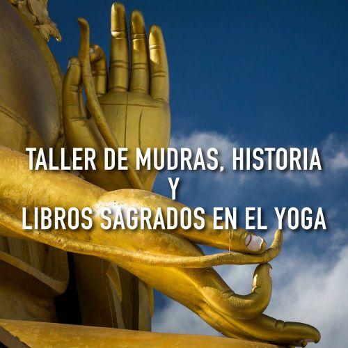 TALLER DE MUDRAS, HISTORIA Y LIBROS SAGRADOS EN EL YOGA